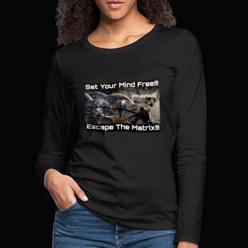 Escape The Matrix!! Truth T-Shirts!!! #Matrix - Women's Premium Longsleeve Shirt