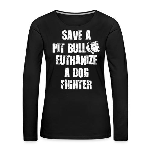 Save a pit bull euthanize a dog fighter - Women's Premium Longsleeve Shirt