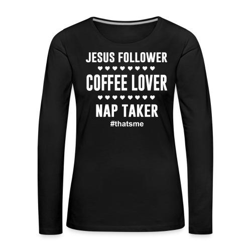 Jesus follower coffee lover nap taker - Women's Premium Longsleeve Shirt