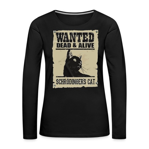 Wanted dead and alive schrodinger's cat - Women's Premium Longsleeve Shirt