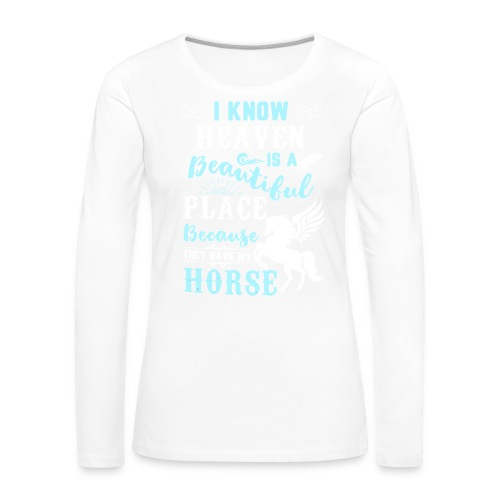 I know heaven is a beautiful place - Women's Premium Longsleeve Shirt