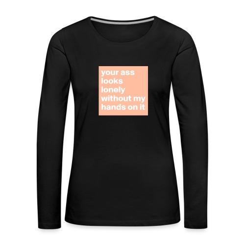your ass - Vrouwen Premium shirt met lange mouwen