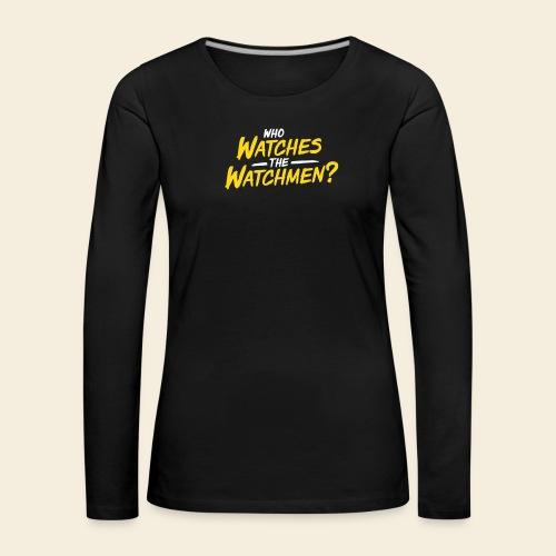 Who Watches The Watchmen? - Frauen Premium Langarmshirt