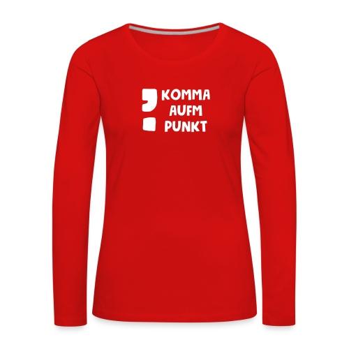 Komma aufm Punkt Spruch - Frauen Premium Langarmshirt