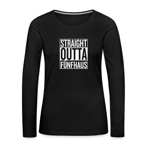 Straight Outta Fünfhaus - Frauen Premium Langarmshirt