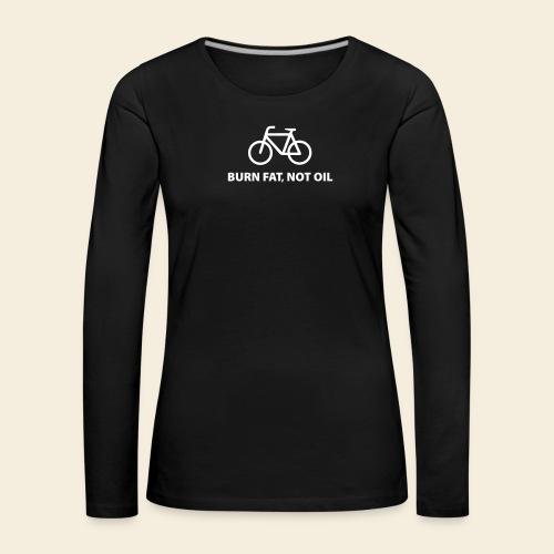 burnfatnotoil - Frauen Premium Langarmshirt