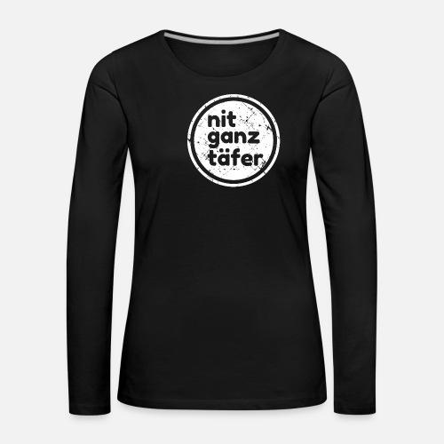 NIT GANZ TÄFER - Frauen Premium Langarmshirt