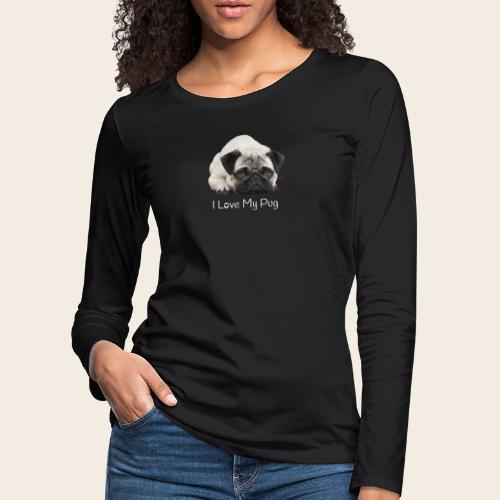 love my pug 2 - Frauen Premium Langarmshirt