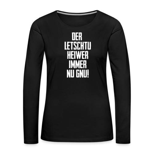DER LETSCHTU HEIWER IMMER NU GNU! - Frauen Premium Langarmshirt