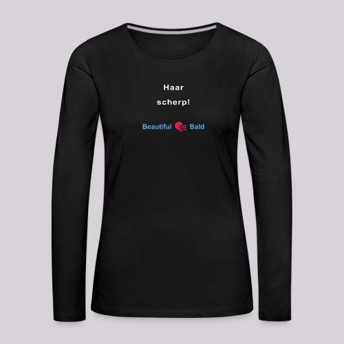 Haarscherp-w - Vrouwen Premium shirt met lange mouwen