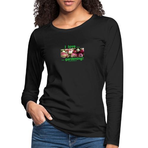Äpfel - I love gardening! - Frauen Premium Langarmshirt