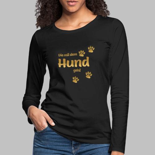 DIE MIT DEM HUND GEHT GOLD EDITION - Frauen Premium Langarmshirt