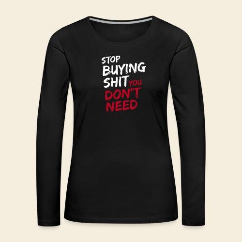Stop buying shit 2 - Frauen Premium Langarmshirt