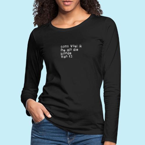 Parfois, je me sens comme cette blonde de K3! - T-shirt manches longues Premium Femme