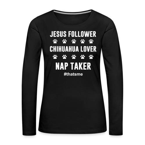 Jesus follower chihuahua lover nap taker - Women's Premium Longsleeve Shirt
