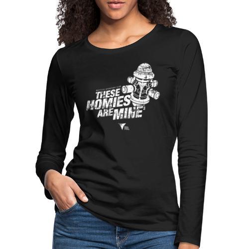 These Homies are Mine - Frauen Premium Langarmshirt