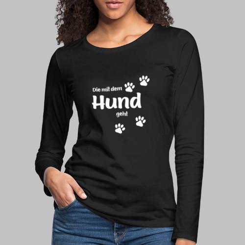 Die Mit Dem Hund Geht - Frauen Premium Langarmshirt