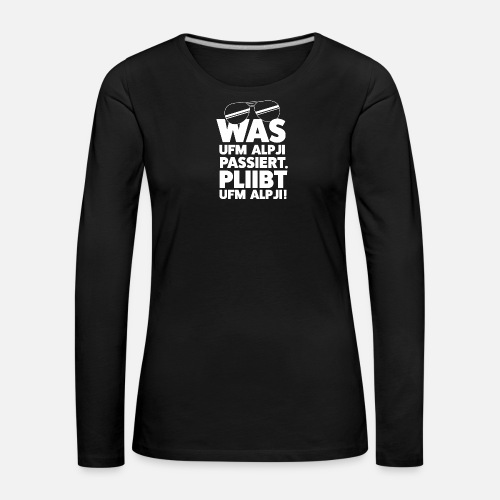 WAS UFM ALPJI PASSIERT - Frauen Premium Langarmshirt