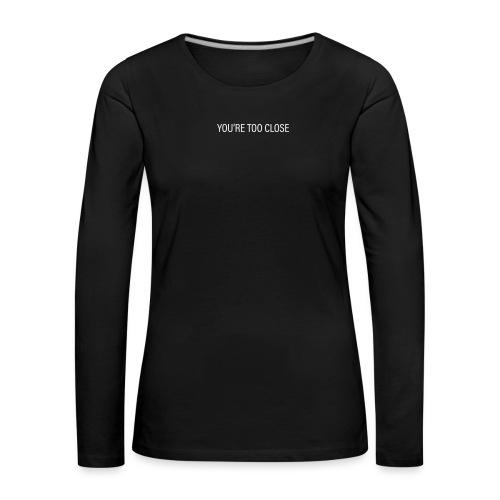 you're too close (weiß) - Frauen Premium Langarmshirt