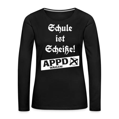 Schule ist Scheiße! APPD wählen! - Frauen Premium Langarmshirt