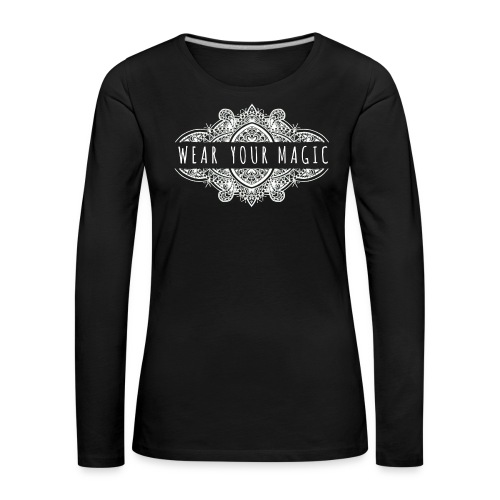 Wear Your Magic - Women's Premium Longsleeve Shirt