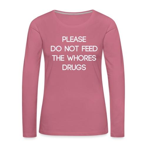 Please do not feed the whores drugs shirt - Women's Premium Longsleeve Shirt