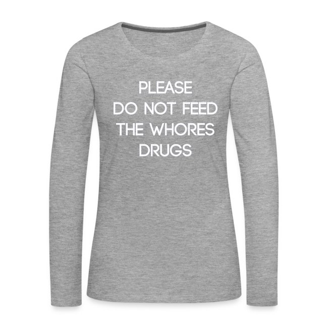 Please do not feed the whores drugs shirt