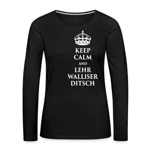 KEEP CALM AND LEHR WALLISERDITSCH - Frauen Premium Langarmshirt