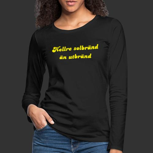 Hellre Solbränd - Långärmad premium-T-shirt dam