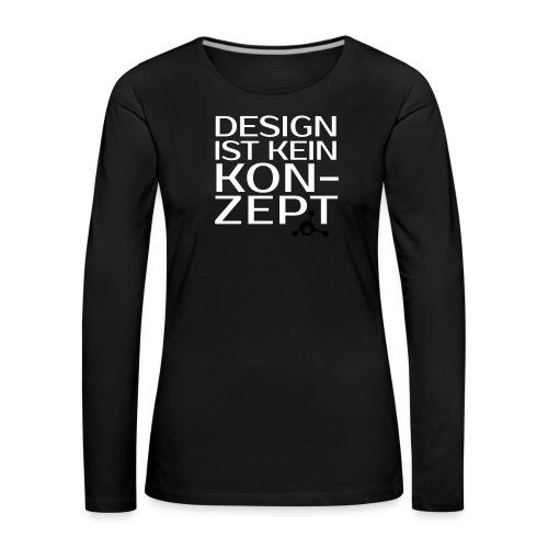 Design ist kein Konzept - Frauen Premium Langarmshirt