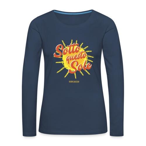 Sotto questo sole. - Maglietta Premium a manica lunga da donna