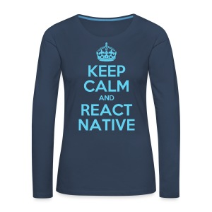 KEEP CALM AND REACT NATIVE SHIRT - Frauen Premium Langarmshirt
