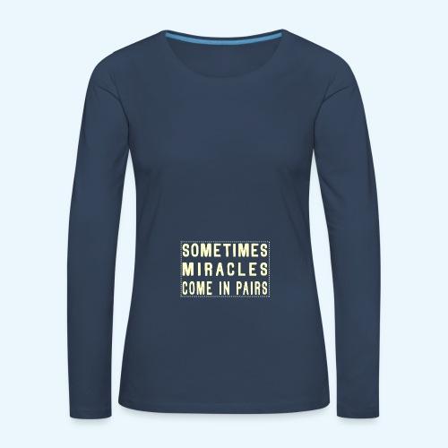 Sometimes Miracles Come In Pairs (Modern) - Vrouwen Premium shirt met lange mouwen
