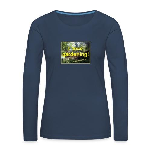 I love gardening - Garten - Frauen Premium Langarmshirt