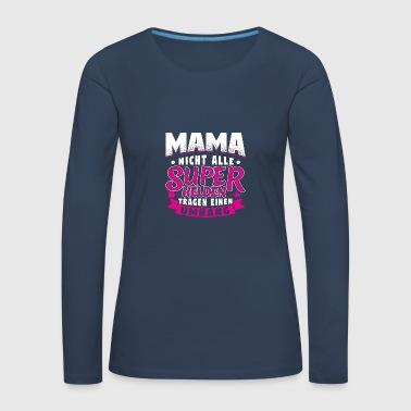 MAMA - NIE WSZYSTKIE SUPER HEROES WEAR CAPE - Koszulka damska Premium z długim rękawem