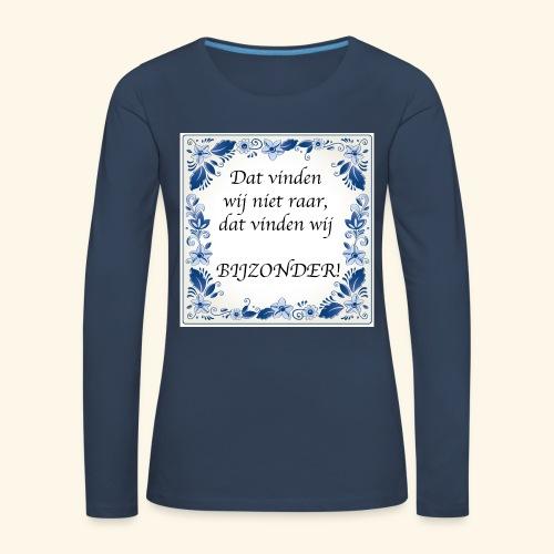 Dat vinden wij niet raar, dat vinden wij BIJZONDER - Vrouwen Premium shirt met lange mouwen