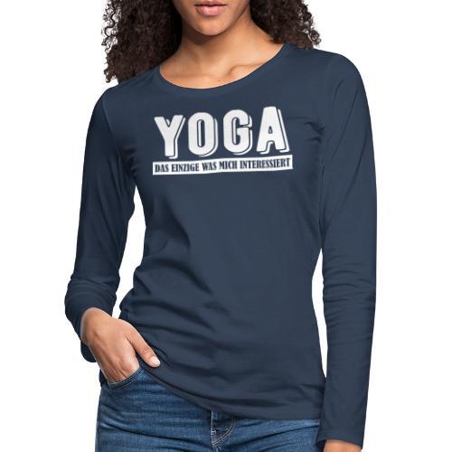 Yoga - das einzige was mich interessiert. - Frauen Premium Langarmshirt