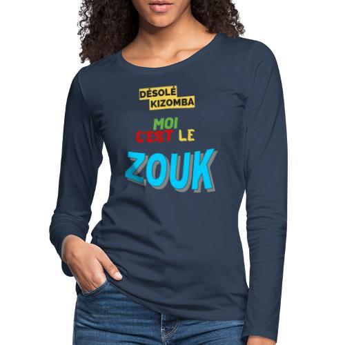 DÉSOLÉ KIZOMBA JE PRÉFÈRE LE ZOUK. 😢😜 - T-shirt manches longues Premium Femme