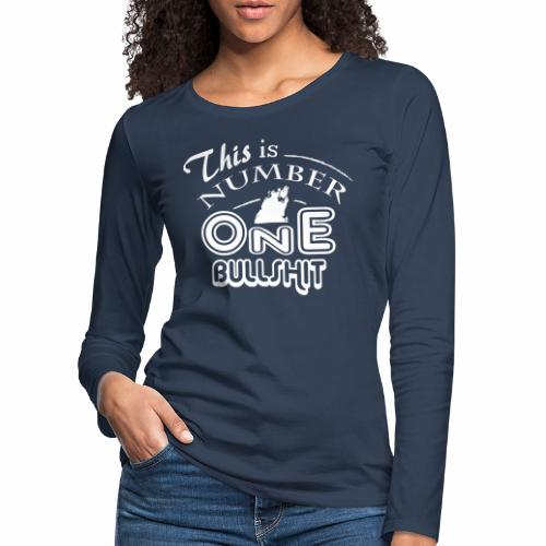 This is number one Bullshit. - Frauen Premium Langarmshirt
