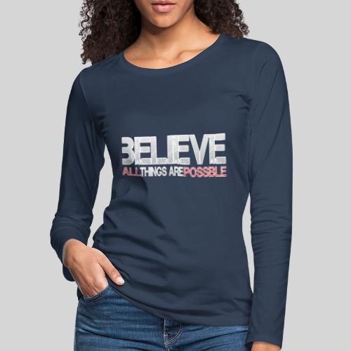 Believe all tings are possible - Frauen Premium Langarmshirt