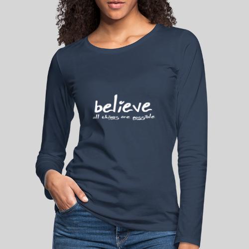 Believe all tings are possible Handwriting - Frauen Premium Langarmshirt