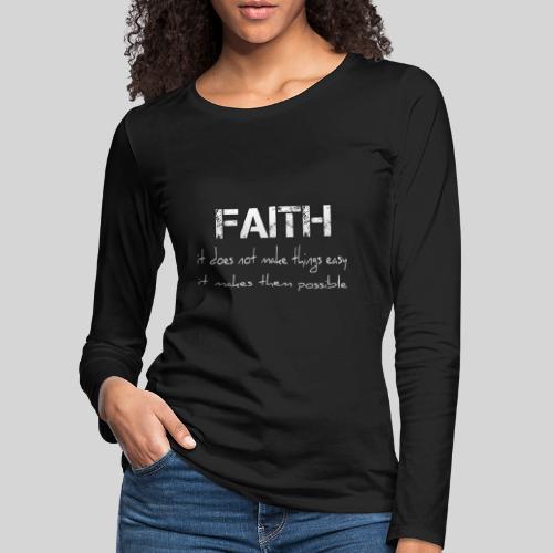 Faith it does not make things easy it makes them - Frauen Premium Langarmshirt