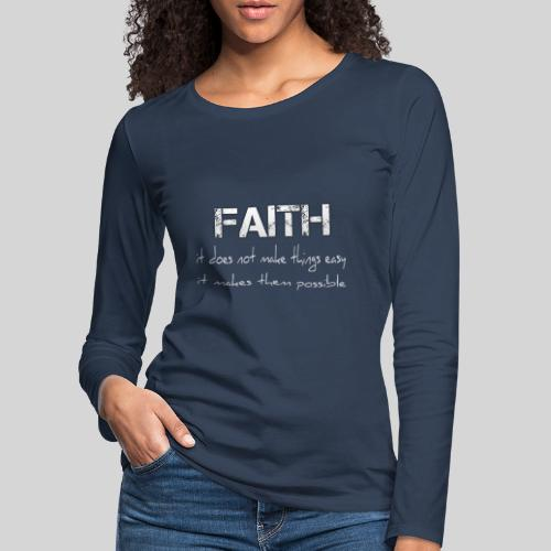 Faith it does not make things easy it makes them - Frauen Premium Langarmshirt