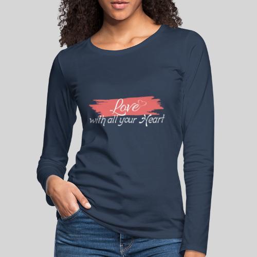 Love with all your Heart - Liebe von ganzem Herzen - Frauen Premium Langarmshirt