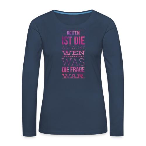 Reiten Ist Die Antwort Geschenkidee - Frauen Premium Langarmshirt