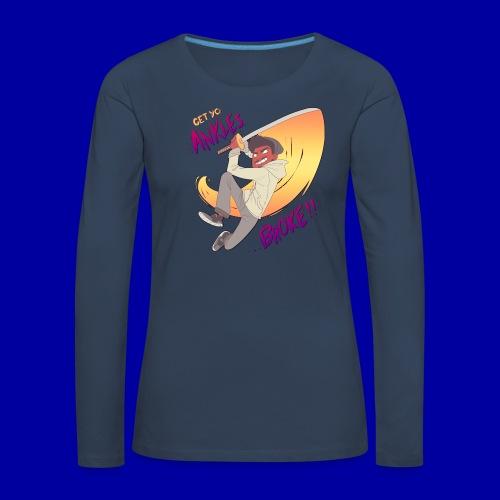 GET YO ANKLES BROKE!! - Women's Premium Longsleeve Shirt
