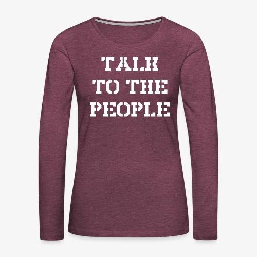 Talk to the people - weiß - Frauen Premium Langarmshirt