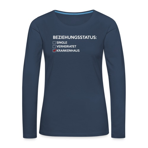 Beziehungsstatus - Krankenhaus - Frauen Premium Langarmshirt
