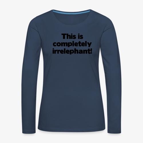 Irrelephant - Frauen Premium Langarmshirt