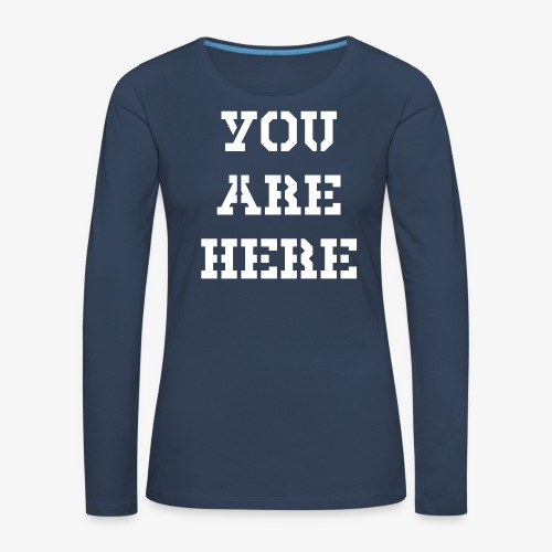 YOU ARE HERE - Frauen Premium Langarmshirt